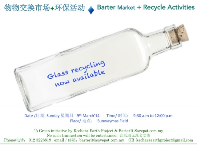 "BARTER MARKET + RECYCLE ACTIVITIES !!!   Old Newspaper! Old Newspaper!! Sau Kau Poh Chi! Sau Kau Poh Chi!! Ever wonder WHY? Never heard of…Used Glass Bottles! Used Glass Bottles!! Sau Kau Po Lei! Sau Kau Po Le!! ^_^ This is because GLASS Recycling is not PROFITABLE $$$ :( Good News!!! After some hard work & persistent from Kechara Earth Project our monthly recycling items now will include GLASS :) Join us on Sunday ""9th March 2014, Sunday 9.30am to 12.00pm at Sunwaymas Field"" A ""Barter Market + Recycle Activities"" & please bring along those ""Glass Bottles"" that you have been collecting!"